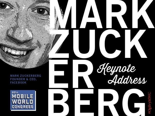 2014  Mobile  world Congress  Keynote Address  #OgilvyMWC  MARK ZUCKERBERG FOUNDER & CEO, FACEBOOK  MARK ZUCK ER