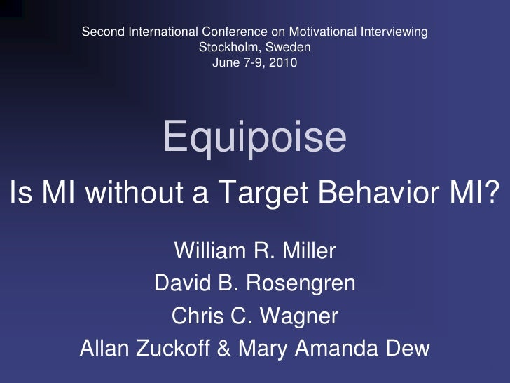 Second International Conference on Motivational Interviewing<br />Stockholm, Sweden<br />June 7-9, 2010<br />Equipoise<br ...
