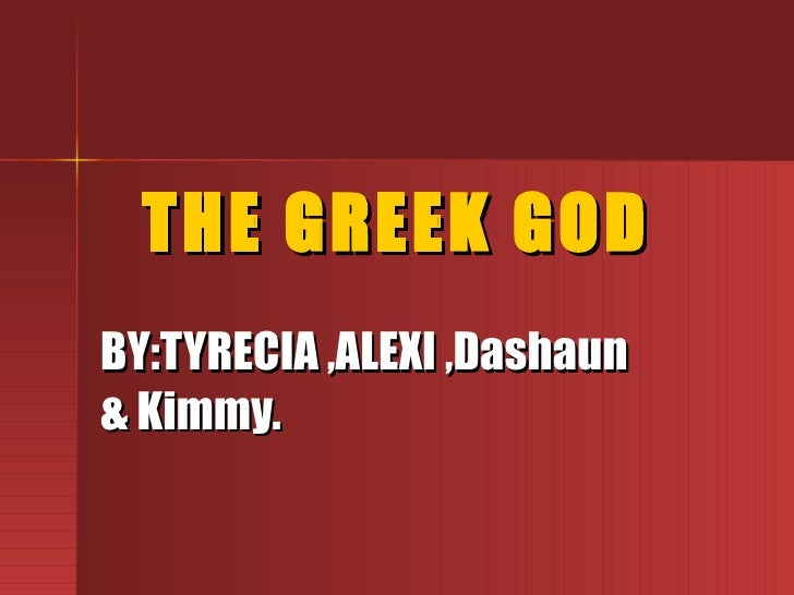 THE GREEK GOD BY:TYRECIA ,ALEXI ,Dashaun & Kimmy.
