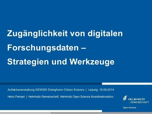 Zugänglichkeit von digitalen  Forschungsdaten –  Strategien und Werkzeuge  Auftaktveranstaltung GEWISS Dialogforen Citizen...