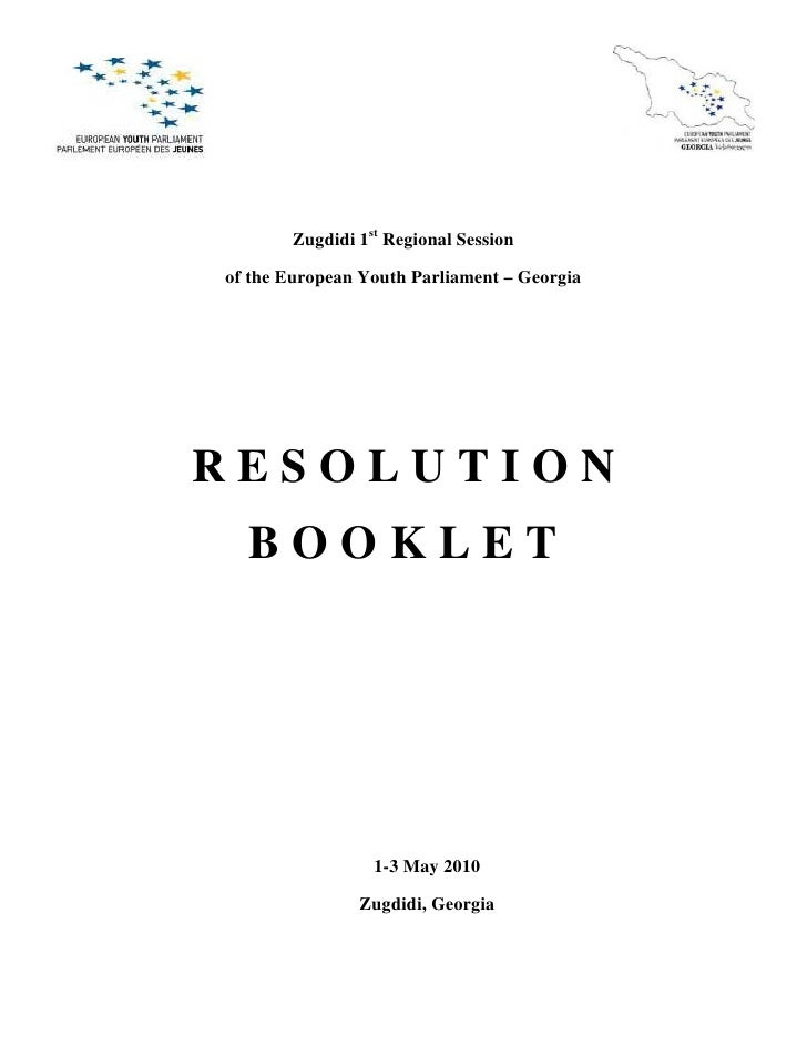 Zugdidi 1st Regional Session  of the European Youth Parliament – Georgia     RESOLUTION   BOOKLET                      1-3...