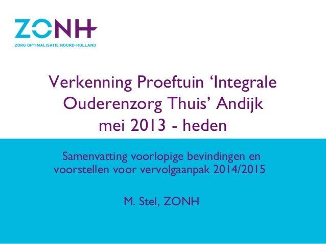 Verkenning Proeftuin 'Integrale Ouderenzorg Thuis' Andijk mei 2013 - heden Samenvatting voorlopige bevindingen en voorstel...