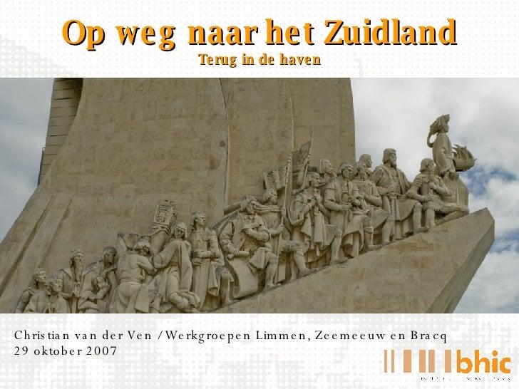 Op weg naar het Zuidland <ul><li>Christian van der Ven / Werkgroepen Limmen, Zeemeeuw en Bracq 29 oktober 2007 </li></ul>T...