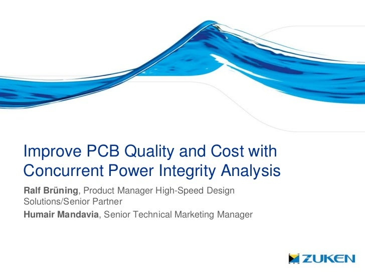 Zuken - Improve pcb quality and cost with concurrent power integrity analysis - pcb west 2011
