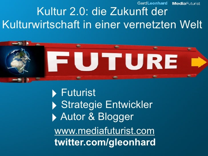 Kultur 2.0: die Zukunft der Kulturwirtschaft in einer vernetzten Welt              ‣ Futurist          ‣ Strategie Entwick...