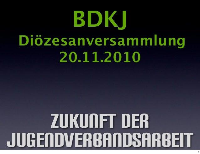 Zukunft der Jugendverbandsarbeit BDKJ Diözesanversammlung 20.11.2010 1