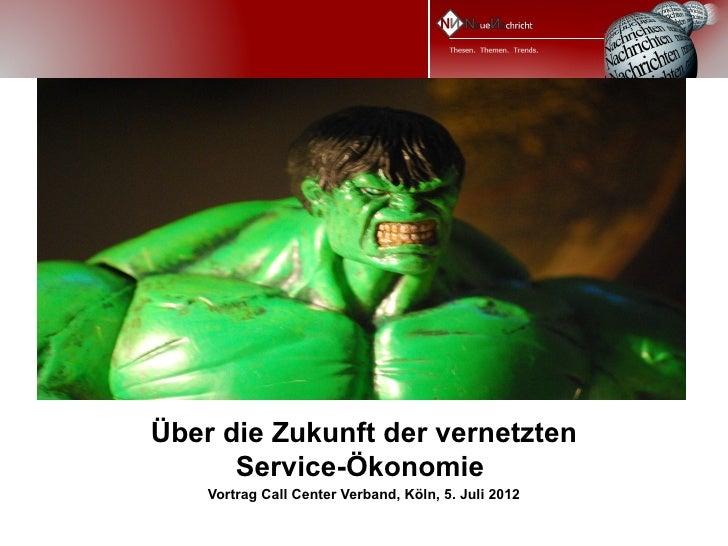 Über die Zukunft der vernetzten      Service-Ökonomie    Vortrag Call Center Verband, Köln, 5. Juli 2012