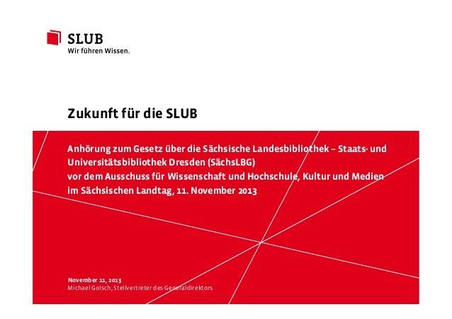 Zukunft für die SLUB Anhörung zum Gesetz über die Sächsische Landesbibliothek – Staats- und Universitätsbibliothek Dresden...