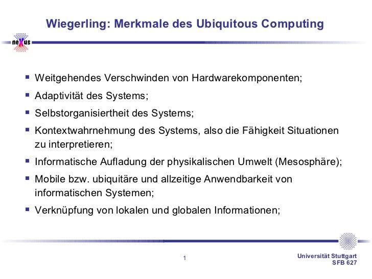 Wiegerling: Merkmale des Ubiquitous Computing <ul><li>Weitgehendes Verschwinden von Hardwarekomponenten; </li></ul><ul><li...