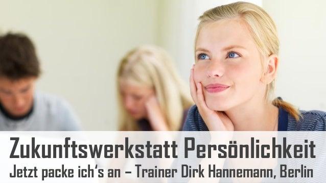 Zukunftswerkstatt PersönlichkeitJetzt packe ich's an – Trainer Dirk Hannemann, Berlin