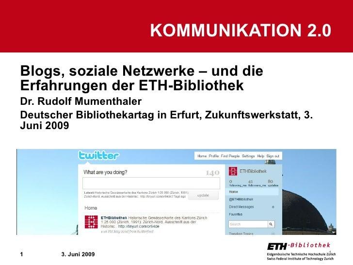 Blogs, soziale Netzwerke – und die Erfahrungen der ETH-Bibliothek Dr. Rudolf Mumenthaler Deutscher Bibliothekartag in Erfu...