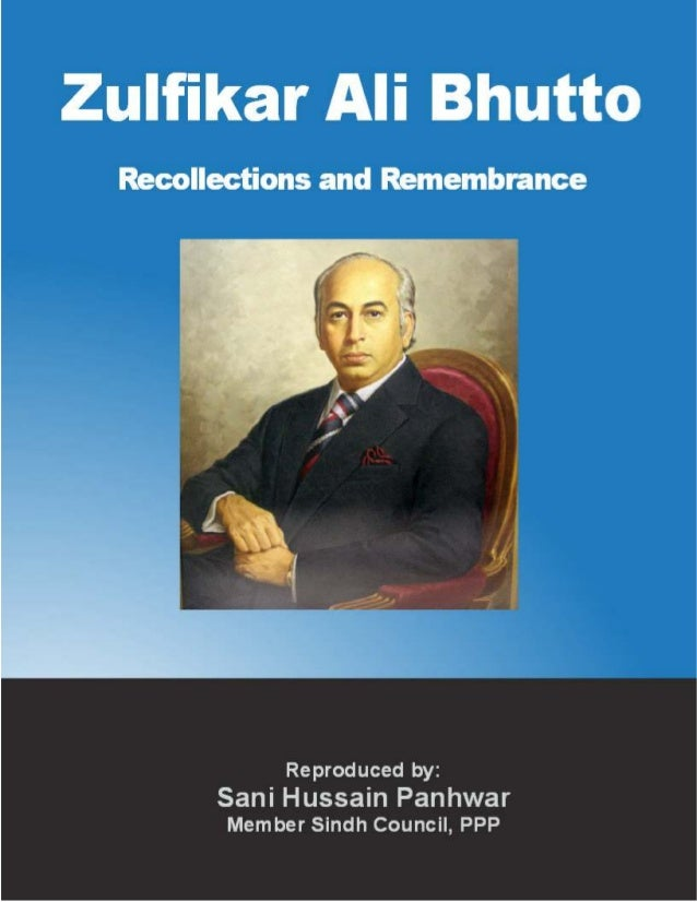 Zulfikar Ali Bhutto, Recollections and Remembrances; Copyright © www.bhutto.org 1 Zulfikar Ali Bhutto Recollections and Re...