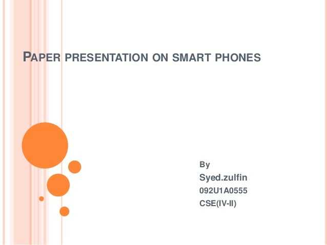 PAPER PRESENTATION ON SMART PHONES                         By                         Syed.zulfin                         ...