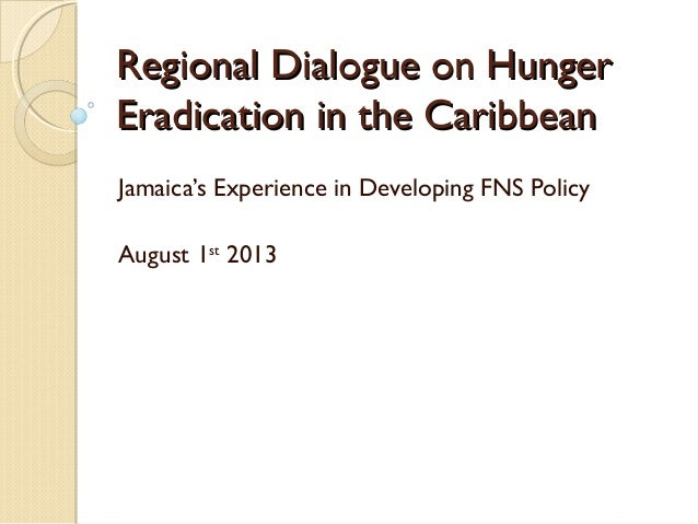 Regional Dialogue on HungerRegional Dialogue on Hunger Eradication in the CaribbeanEradication in the Caribbean Jamaica's ...