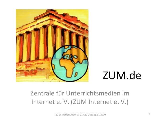 ZUM.de Zentrale für Unterrichtsmedien im Internet e. V. (ZUM Internet e. V.) 1ZUM-Treffen 2010, 13./14.11.201011.11.2010