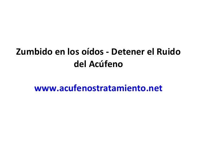 Zumbido en los oídos - Detener el Ruido del Acúfeno www.acufenostratamiento.net