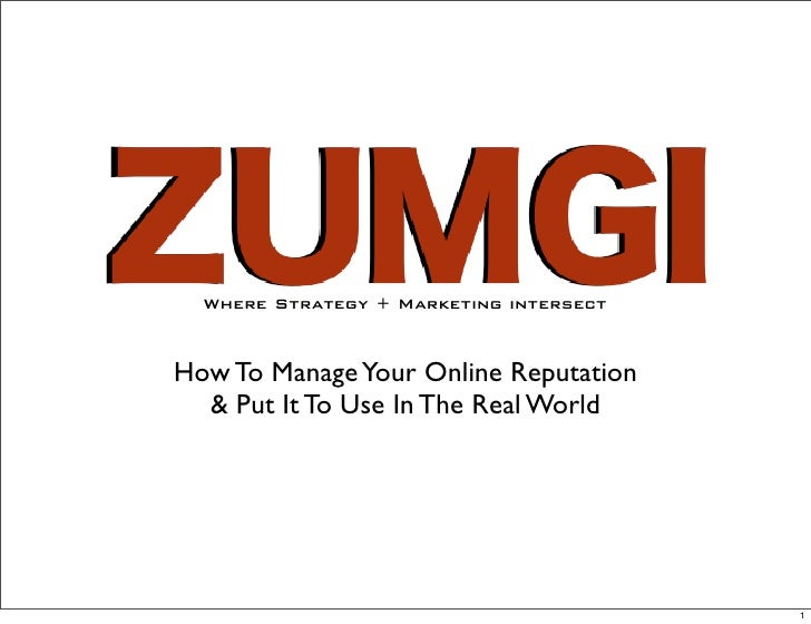 Where Strategy + Marketing intersect    How To Manage Your Online Reputation   & Put It To Use In The Real World          ...