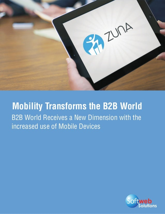 SolutionsMobility Transforms the B2B WorldB2B World Receives a New Dimension with theincreased use of Mobile Devices