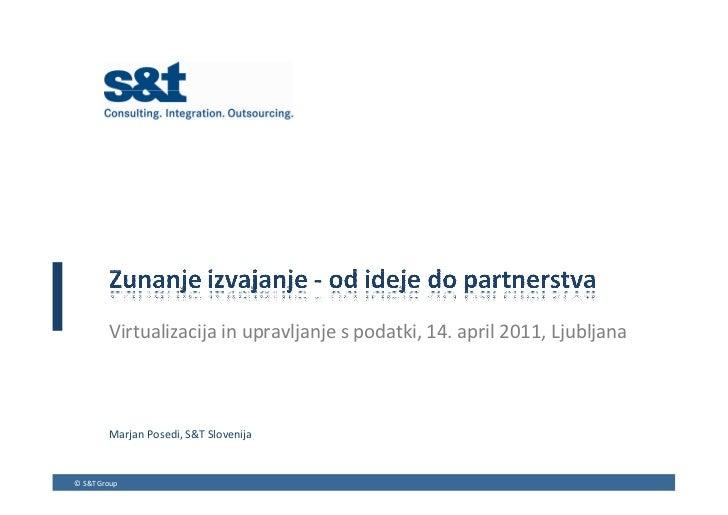 Virtualizacija in upravljanje s podatki, 14. april 2011, Ljubljana        Marjan Posedi, S&T Slovenija© S&T Group