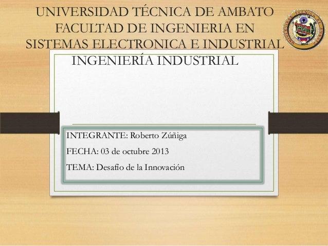 UNIVERSIDAD TÉCNICA DE AMBATO FACULTAD DE INGENIERIA EN SISTEMAS ELECTRONICA E INDUSTRIAL INGENIERÍA INDUSTRIAL INTEGRANTE...