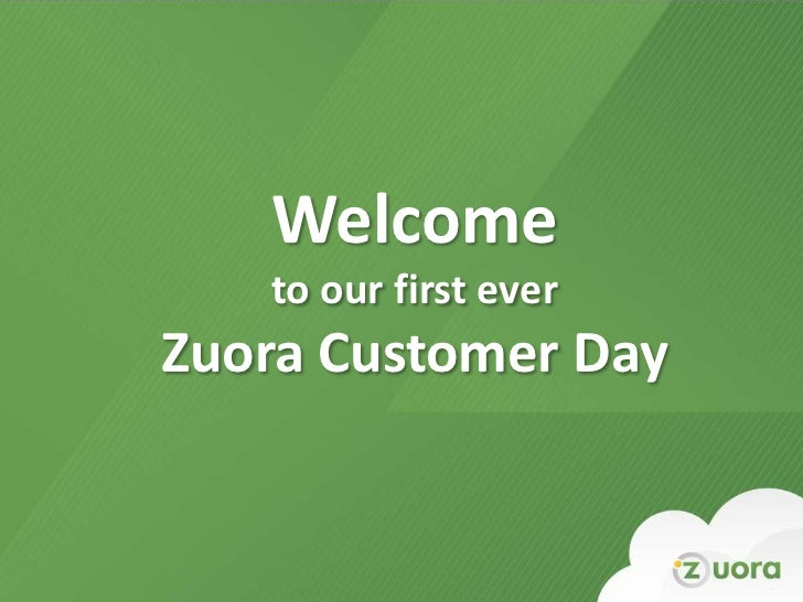 Welcome   to our first everZuora Customer Day