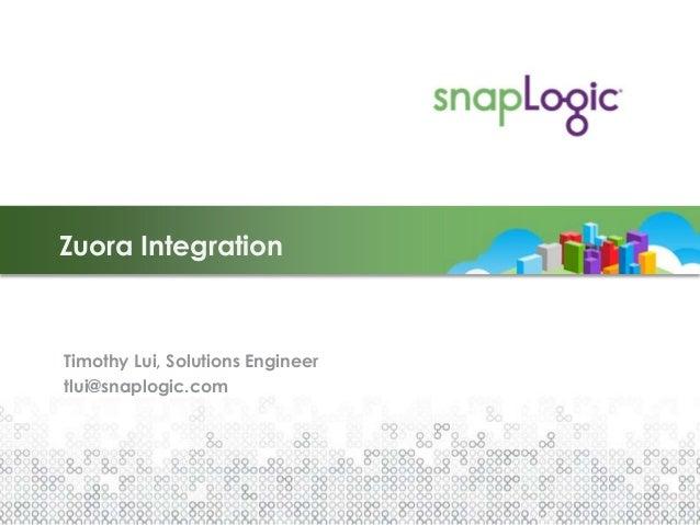 Zuora IntegrationTimothy Lui, Solutions Engineertlui@snaplogic.com