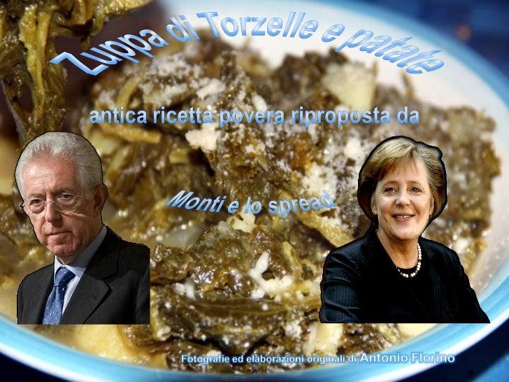 Tutto nasce da quando la Merkel e Sarcozy hanno convinto Monti che leostriche le aragoste e le escargot fossero scomode da...