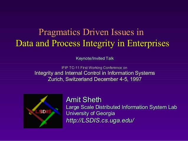Pragmatics Driven Issues inData and Process Integrity in Enterprises                        Keynote/Invited Talk          ...