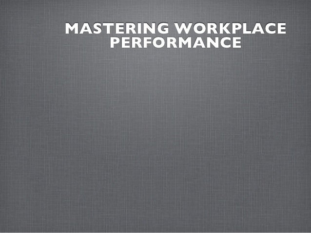 MASTERING WORKPLACE    PERFORMANCE