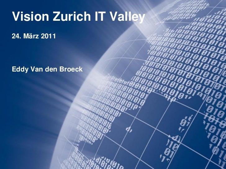Vision Zurich IT Valley24. März 2011Eddy Van den Broeck
