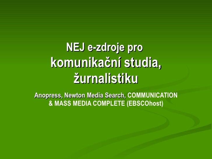 NEJ e-zdroje pro   komunikační studia, žurnalistiku Anopress, Newton Media Search,  COMMUNICATION & MASS MEDIA COMPLETE (E...