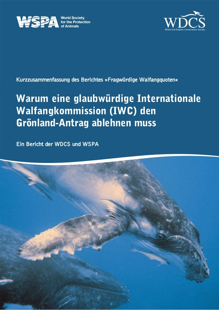 Kurzzusammenfassung des Berichtes »Fragwürdige Walfangquoten«Warum eine glaubwürdige InternationaleWalfangkommission (IWC)...
