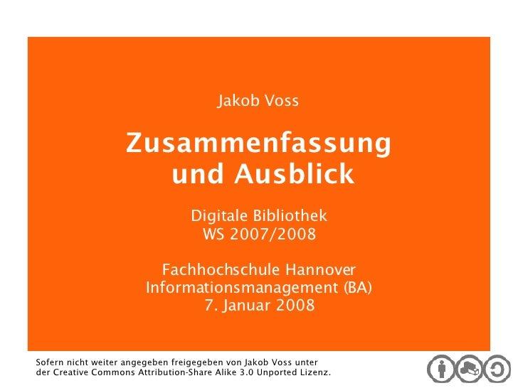 Digitale Bibliothek Jakob Voss Zusammenfassung und Ausblick Digitale Bibliothek WS 2007/2008 Fachhochschule Hannover Infor...