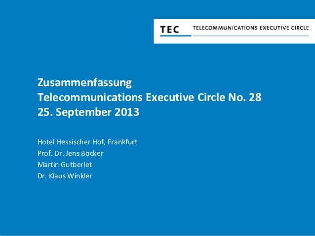 Zusammenfassung Telecommunications Executive Circle No. 28 25. September 2013 Hotel Hessischer Hof, Frankfurt Prof. Dr. Je...