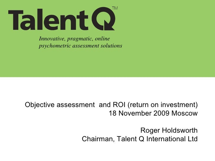 Innovative, pragmatic, online psychometric assessment solutions Objective assessment  and ROI (return on investment) 18 No...