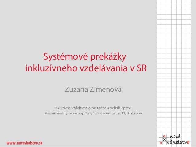 Systémové prekážkyinkluzívneho vzdelávania v SR                Zuzana Zimenová         Inkluzívne vzdelávanie: od teórie a...