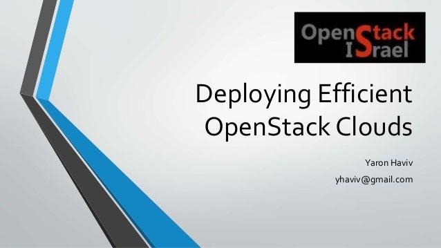 Deploying Efficient OpenStack Clouds Yaron Haviv yhaviv@gmail.com