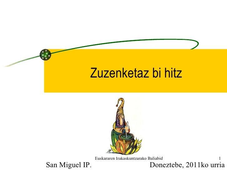 Zuzenketaz bi hitz Doneztebe, 2011ko urria San Miguel IP.