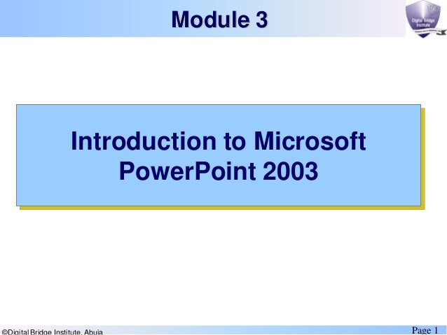 Page 1 Introduction to Microsoft PowerPoint 2003 Module 3
