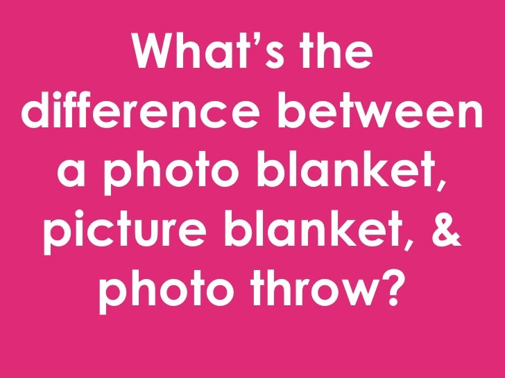 What's the difference between a photo blanket, picture blanket, & photo throw?
