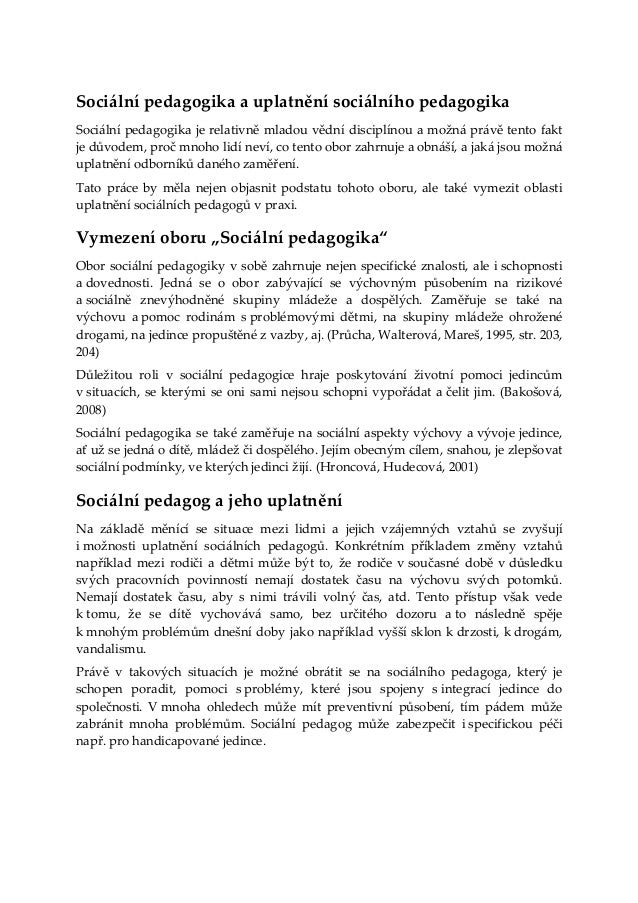 Sociální pedagogika a uplatnění sociálního pedagogikaSociální pedagogika je relativně mladou vědní disciplínou a možná prá...