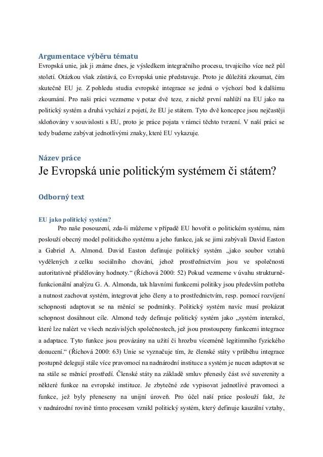 Argumentace výběru tématuEvropská unie, jak ji známe dnes, je výsledkem integračního procesu, trvajícího více než půlstole...