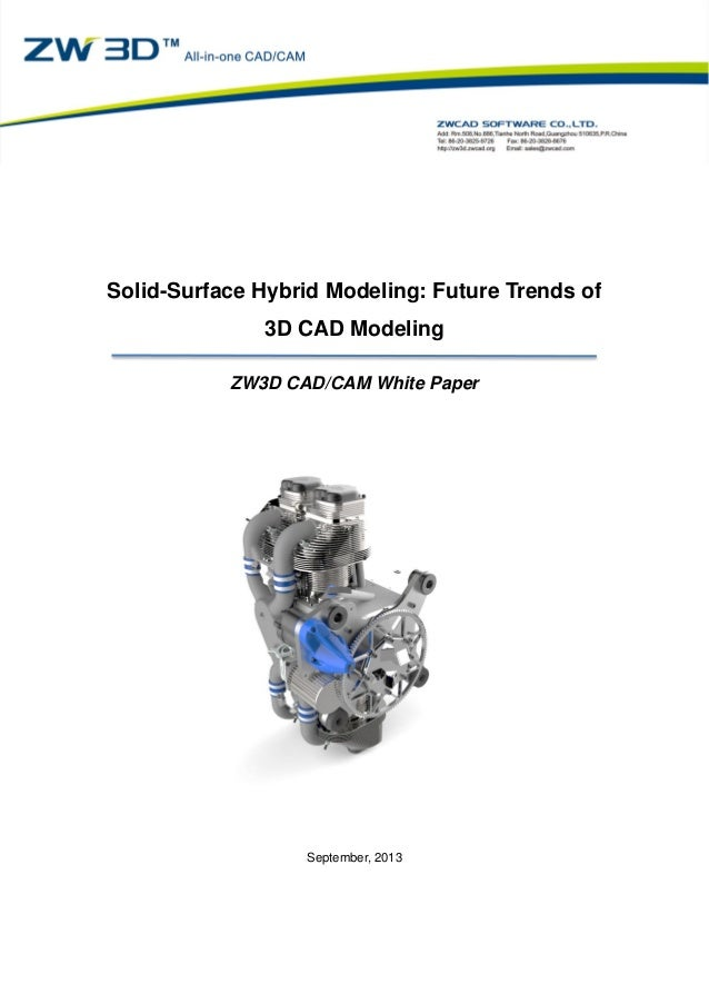 Solid-Surface Hybrid Modeling: Future Trends of 3D CAD Modeling ZW3D CAD/CAM White Paper September, 2013