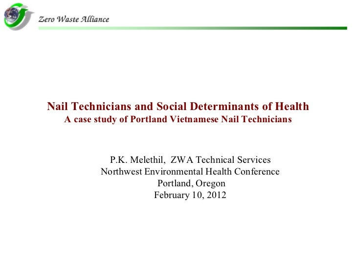 Nail Technicians and Social Determinants of Health   A case study of Portland Vietnamese Nail Technicians            P.K. ...