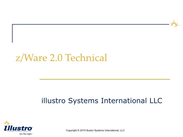 z/Ware 2.0 Technical <ul><li>illustro Systems International LLC </li></ul>
