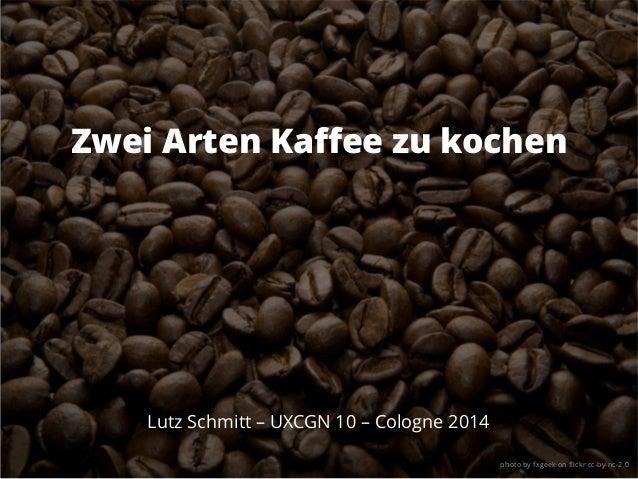Zwei Arten Kaffee zu kochen Lutz Schmitt – UXCGN 10 – Cologne 2014 photo by fxgeek on flickr cc-by-nc-2.0