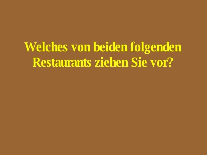 Welches von beiden folgenden  Restaurants ziehen Sie vor?