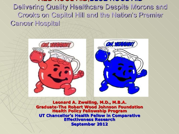 RED KOOL-AID,BLUE KOOL-AID Delivering Quality Healthcare Despite Morons and  Crooks on Capitol Hill and the Nation's Premi...
