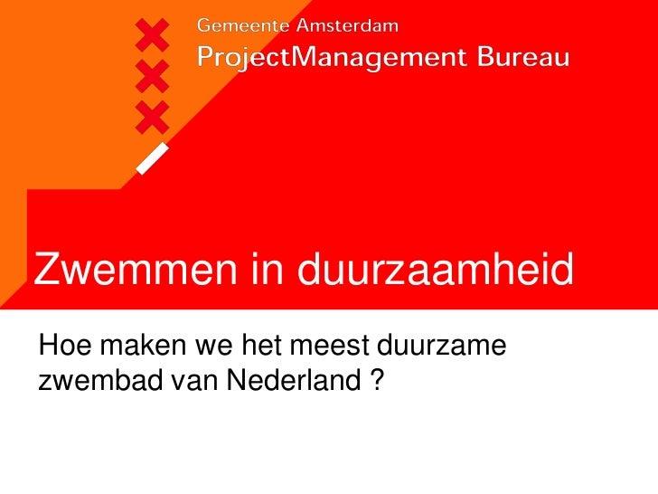 Zwemmen in duurzaamheid <br />Hoe maken we het meest duurzame zwembad van Nederland ?<br />
