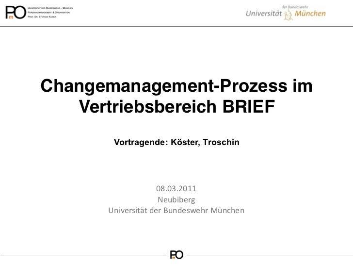 Changemanagement-Prozess im   Vertriebsbereich BRIEF       Vortragende: Köster, Troschin                    08.03.2011    ...